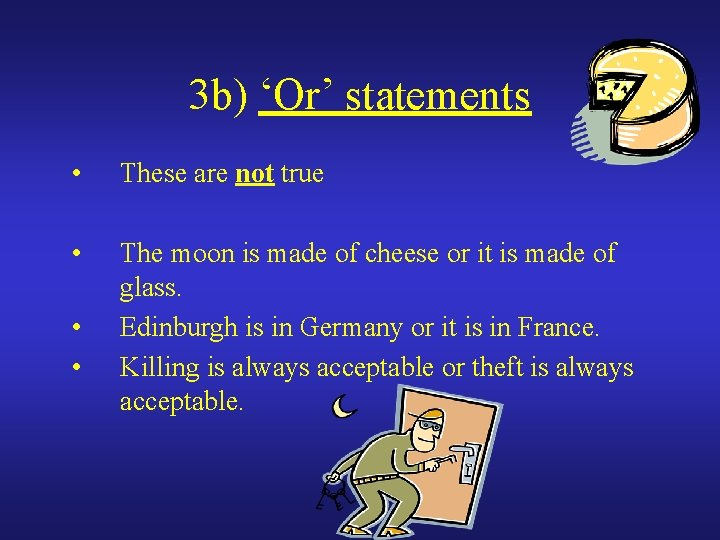 3 b) 'Or' statements • These are not true • The moon is made
