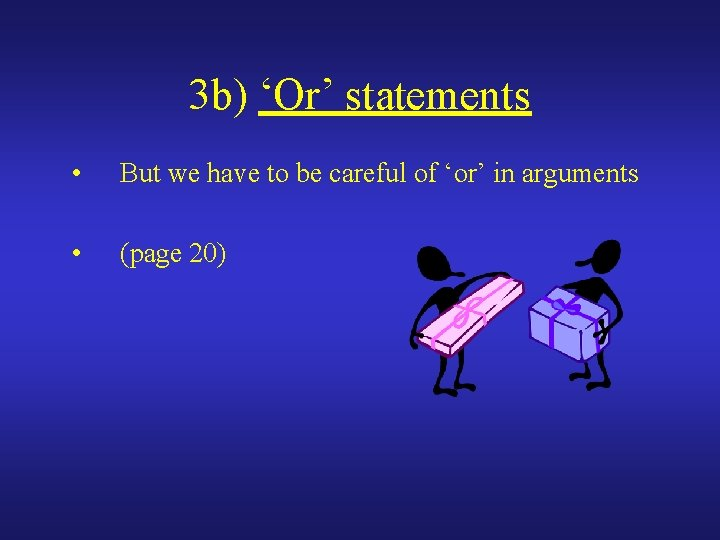 3 b) 'Or' statements • But we have to be careful of 'or' in