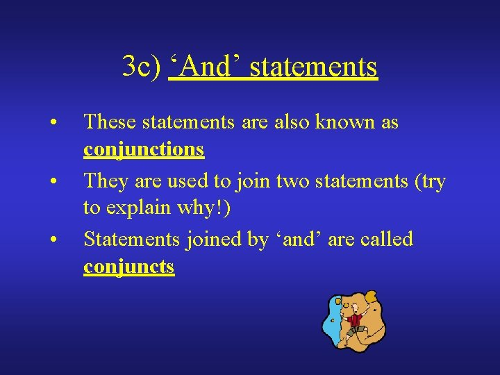3 c) 'And' statements • • • These statements are also known as conjunctions