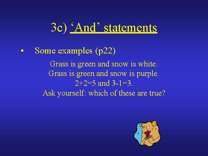 3 c) 'And' statements • Some examples (p 22) Grass is green and snow