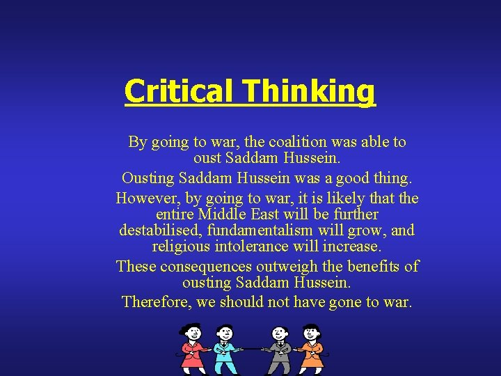 Critical Thinking By going to war, the coalition was able to oust Saddam Hussein.