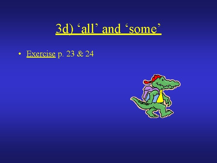 3 d) 'all' and 'some' • Exercise p. 23 & 24