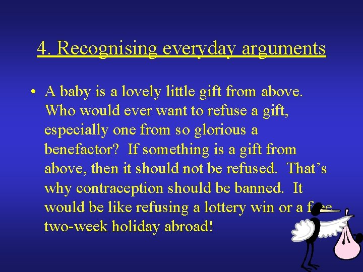 4. Recognising everyday arguments • A baby is a lovely little gift from above.