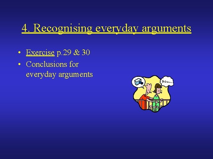 4. Recognising everyday arguments • Exercise p. 29 & 30 • Conclusions for everyday