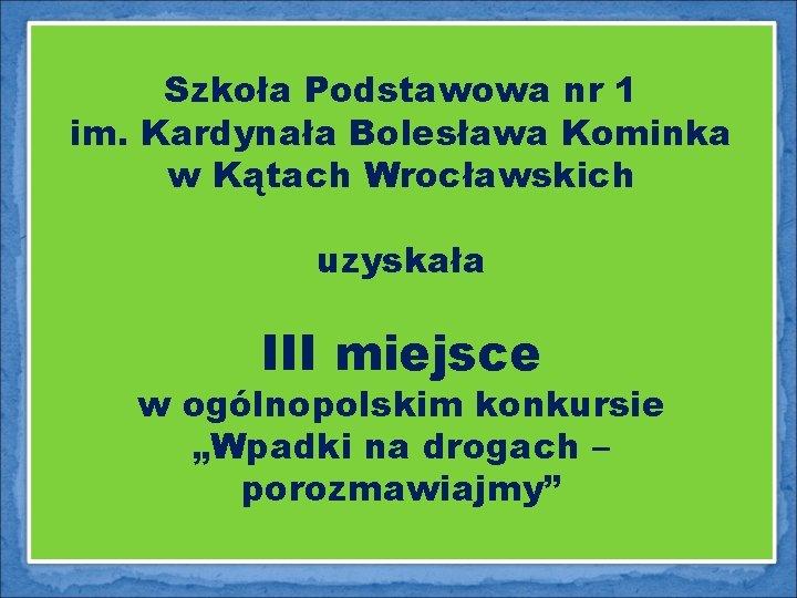 Szkoła Podstawowa nr 1 im. Kardynała Bolesława Kominka w Kątach Wrocławskich uzyskała III miejsce