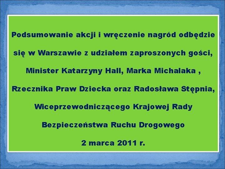Podsumowanie akcji i wręczenie nagród odbędzie się w Warszawie z udziałem zaproszonych gości, Minister