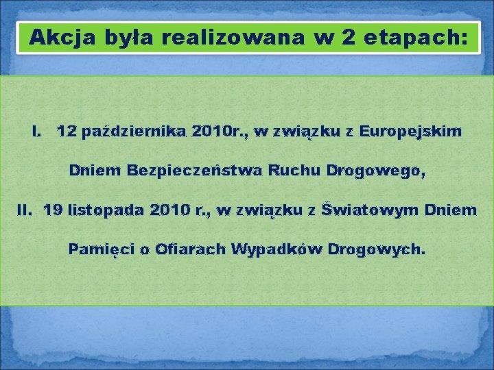 Akcja była realizowana w 2 etapach: I. 12 października 2010 r. , w związku