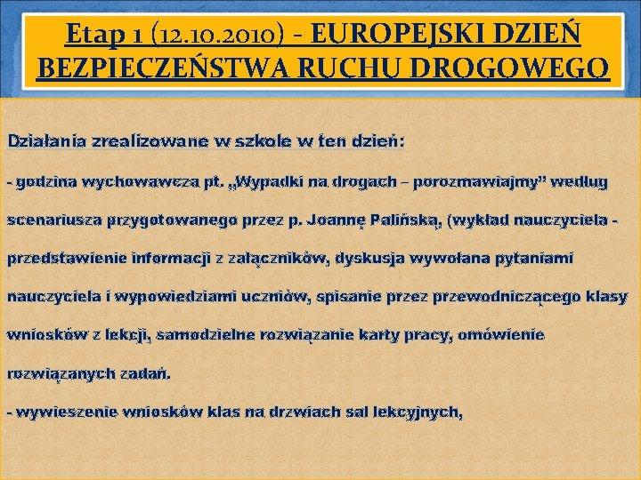Etap 1 (12. 10. 2010) - EUROPEJSKI DZIEŃ BEZPIECZEŃSTWA RUCHU DROGOWEGO Działania zrealizowane w