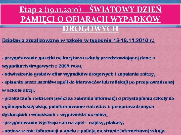 Etap 2 (19. 11. 2010) – ŚWIATOWY DZIEŃ PAMIĘCI O OFIARACH WYPADKÓW DROGOWYCH Działania