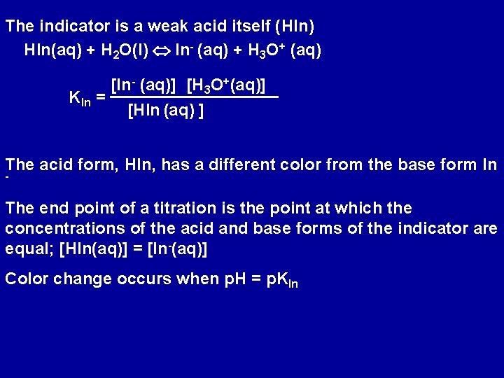 The indicator is a weak acid itself (HIn) HIn(aq) + H 2 O(l) In-