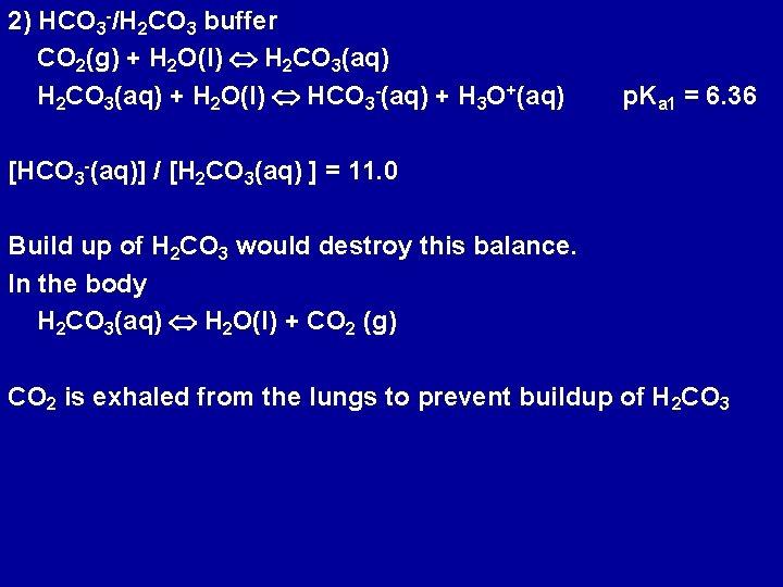 2) HCO 3 -/H 2 CO 3 buffer CO 2(g) + H 2 O(l)