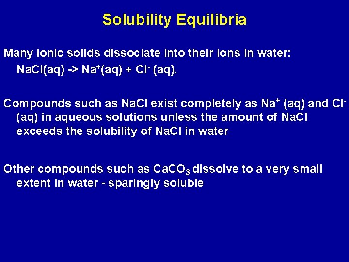 Solubility Equilibria Many ionic solids dissociate into their ions in water: Na. Cl(aq) ->
