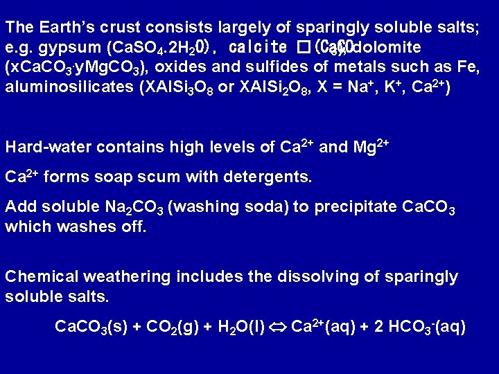 The Earth's crust consists largely of sparingly soluble salts; e. g. gypsum (Ca. SO