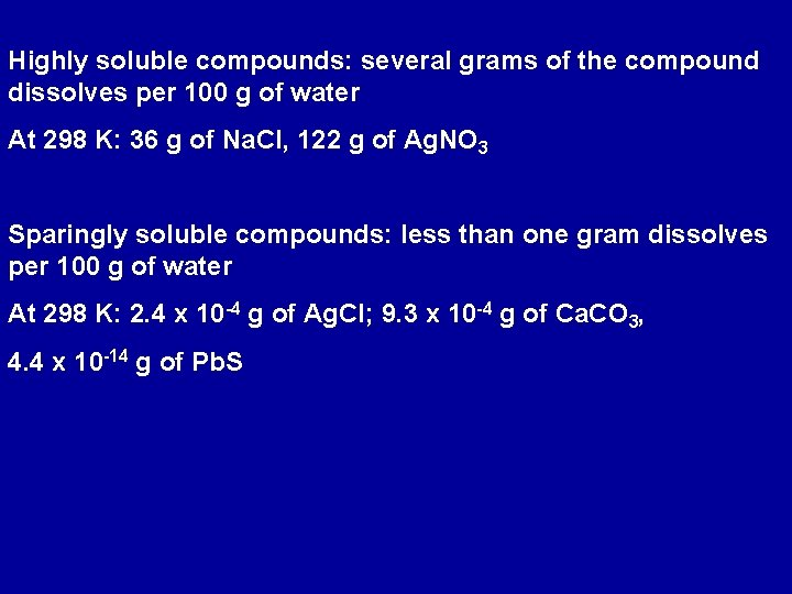 Highly soluble compounds: several grams of the compound dissolves per 100 g of water