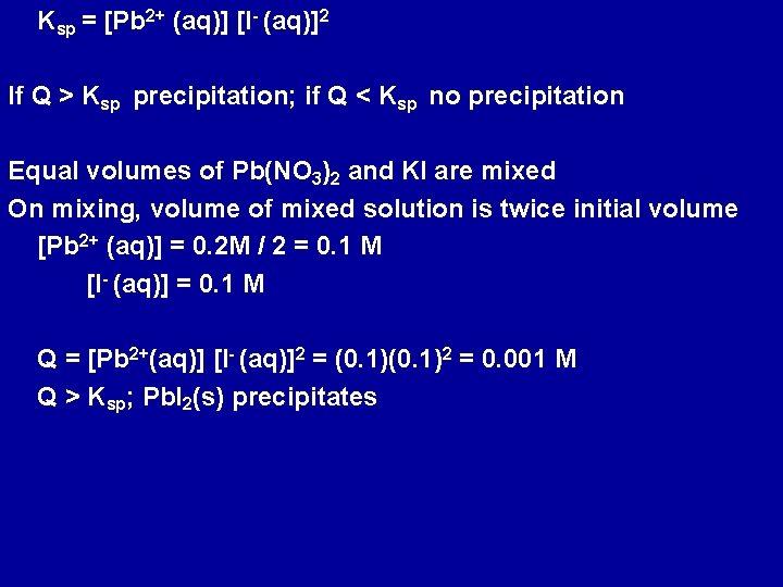 Ksp = [Pb 2+ (aq)] [I- (aq)]2 If Q > Ksp precipitation; if Q