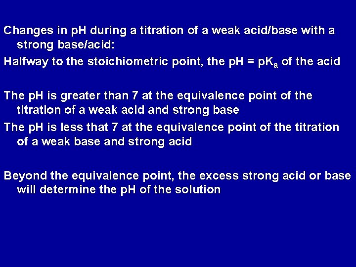 Changes in p. H during a titration of a weak acid/base with a strong