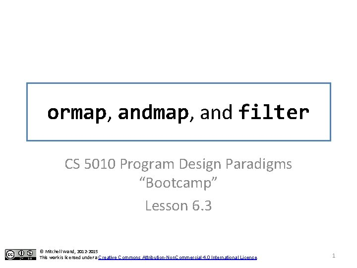 """ormap, and filter CS 5010 Program Design Paradigms """"Bootcamp"""" Lesson 6. 3 © Mitchell"""