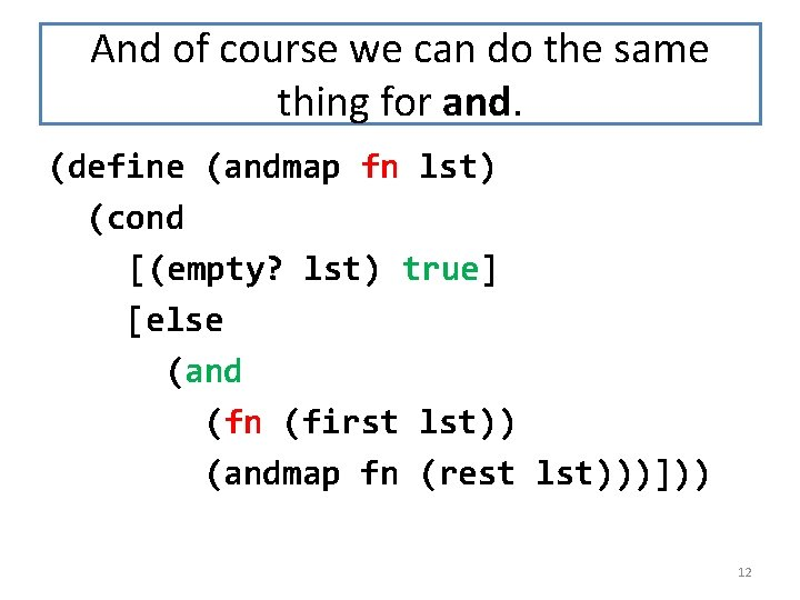 And of course we can do the same thing for and. (define (andmap fn