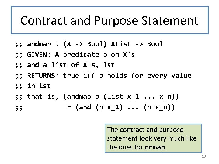 Contract and Purpose Statement ; ; ; ; andmap : (X -> Bool) XList