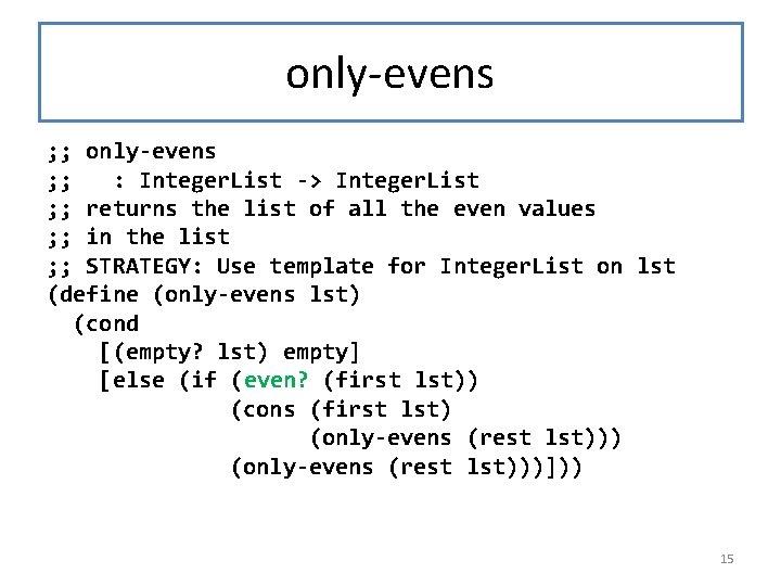 only-evens ; ; : Integer. List -> Integer. List ; ; returns the list
