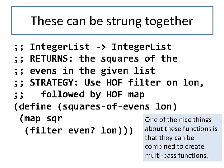 These can be strung together ; ; Integer. List -> Integer. List ; ;