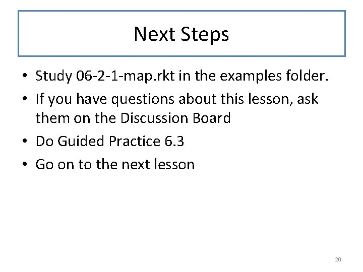 Next Steps • Study 06 -2 -1 -map. rkt in the examples folder. •