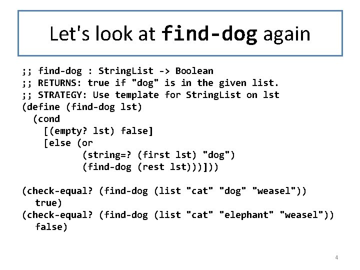 Let's look at find-dog again ; ; find-dog : String. List -> Boolean ;