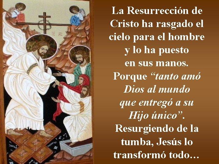 La Resurrección de Cristo ha rasgado el cielo para el hombre y lo ha