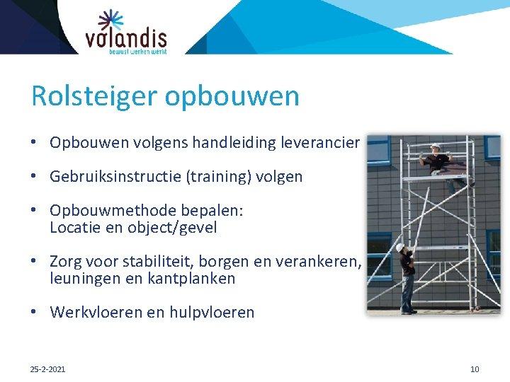 Rolsteiger opbouwen • Opbouwen volgens handleiding leverancier • Gebruiksinstructie (training) volgen • Opbouwmethode bepalen: