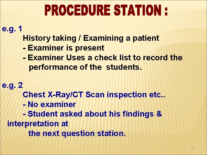 e. g. 1 History taking / Examining a patient - Examiner is present -