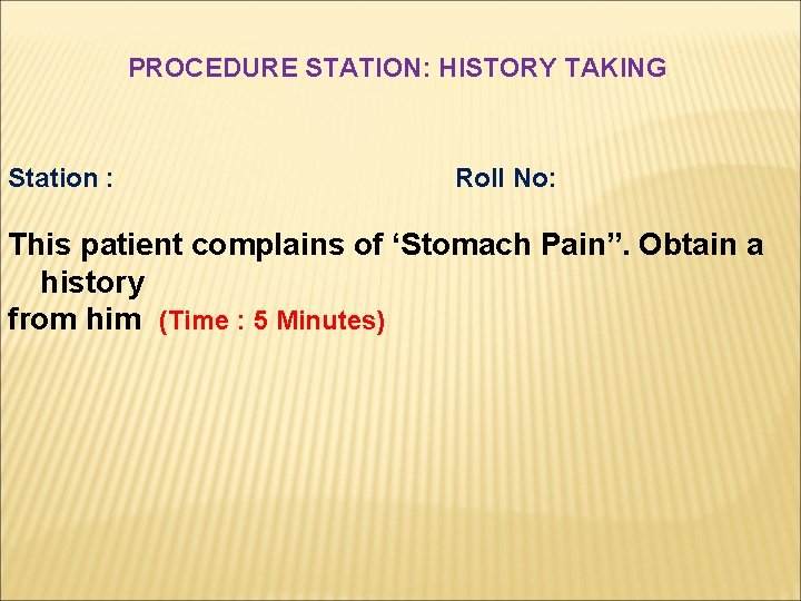 """PROCEDURE STATION: HISTORY TAKING Station : Roll No: This patient complains of 'Stomach Pain""""."""