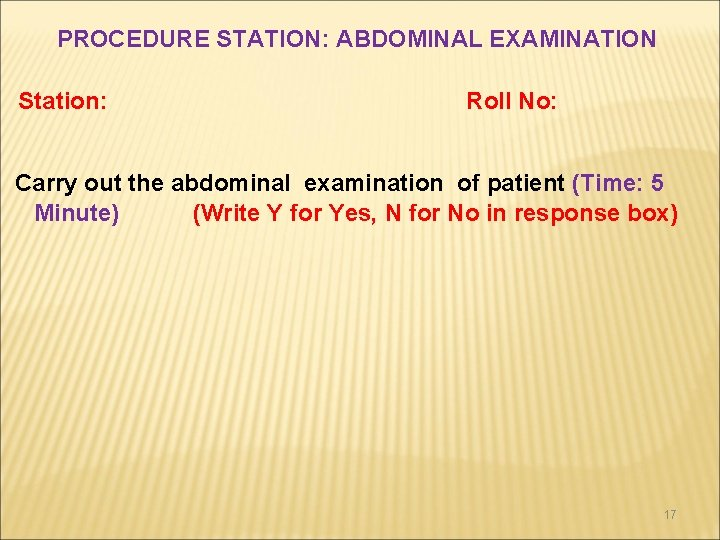 PROCEDURE STATION: ABDOMINAL EXAMINATION Station: Roll No: Carry out the abdominal examination of patient