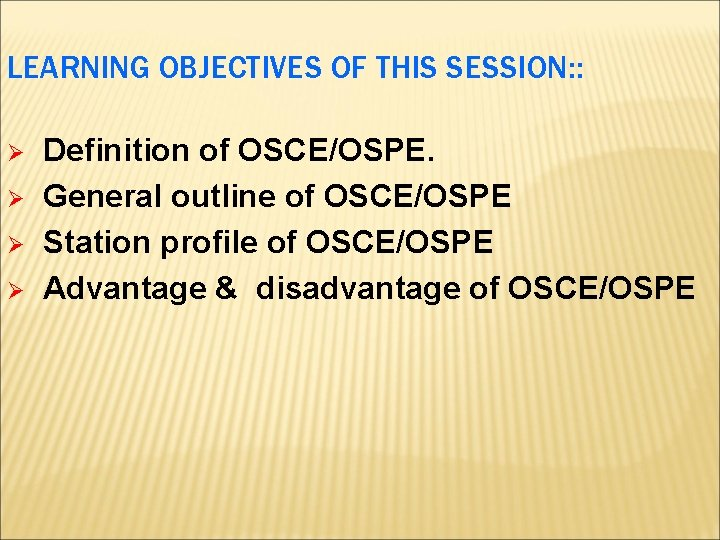 LEARNING OBJECTIVES OF THIS SESSION: : Ø Ø Definition of OSCE/OSPE. General outline of