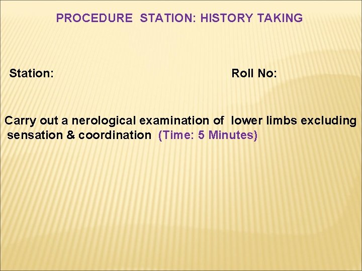 PROCEDURE STATION: HISTORY TAKING Station: Roll No: Carry out a nerological examination of lower