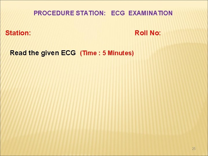 PROCEDURE STATION: ECG EXAMINATION Station: Roll No: Read the given ECG (Time : 5