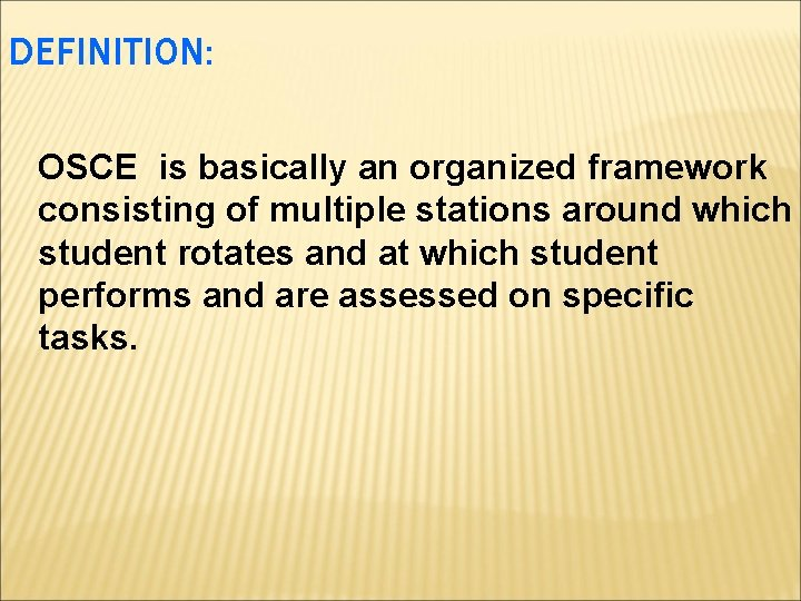 DEFINITION: OSCE is basically an organized framework consisting of multiple stations around which student