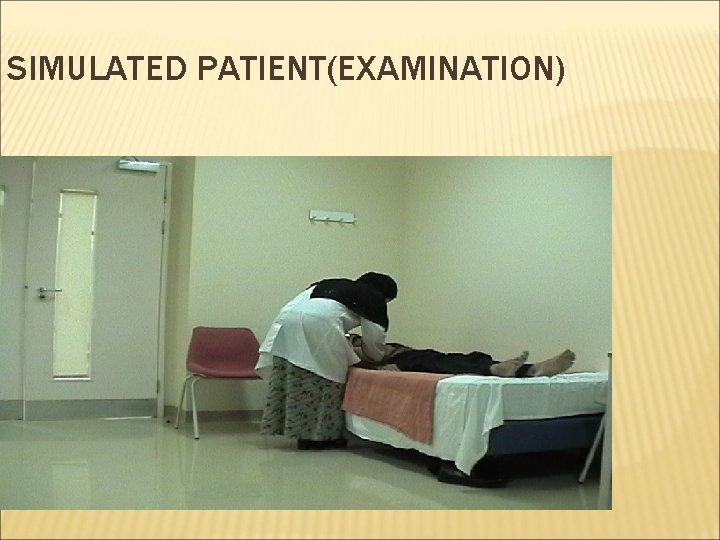 SIMULATED PATIENT(EXAMINATION)