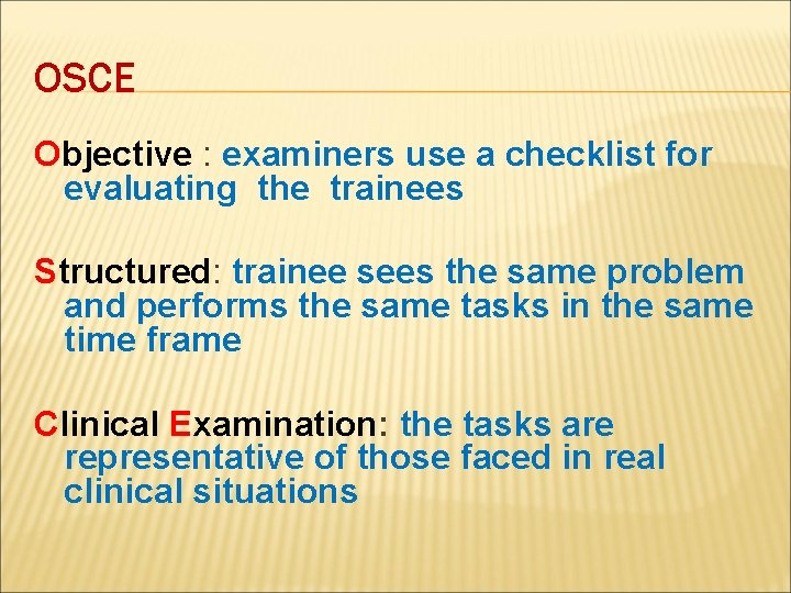 OSCE Objective : examiners use a checklist for evaluating the trainees Structured: trainee sees