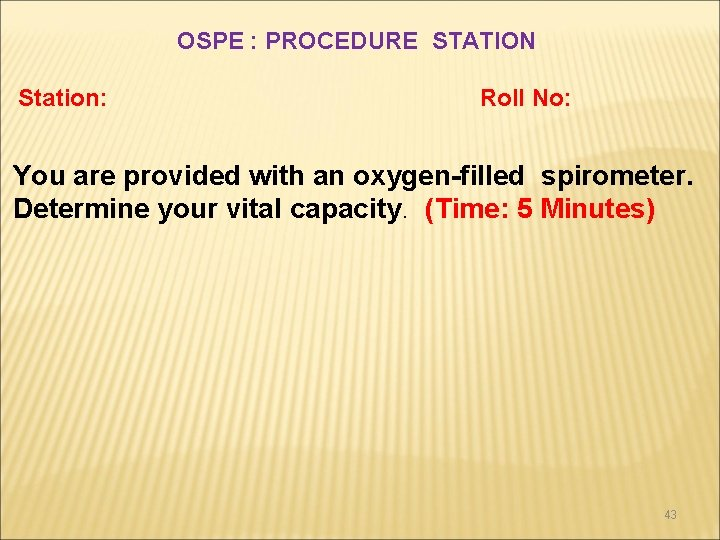 OSPE : PROCEDURE STATION Station: Roll No: You are provided with an oxygen-filled spirometer.