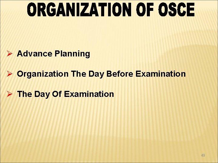 Ø Advance Planning Ø Organization The Day Before Examination Ø The Day Of Examination