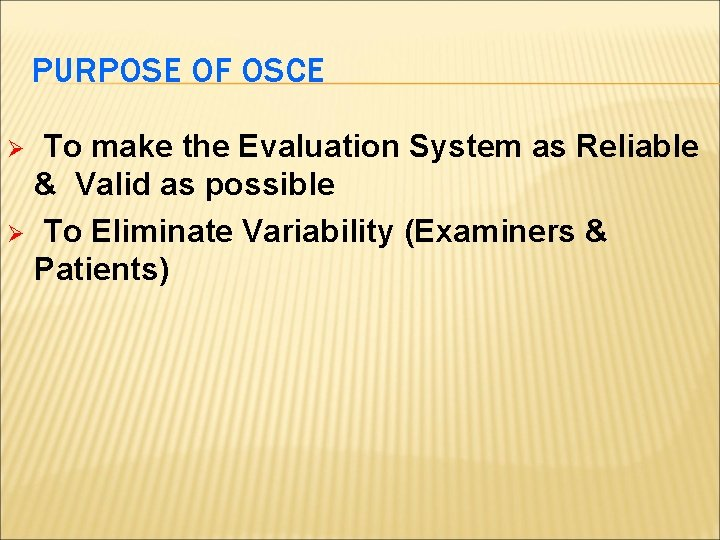 PURPOSE OF OSCE To make the Evaluation System as Reliable & Valid as possible