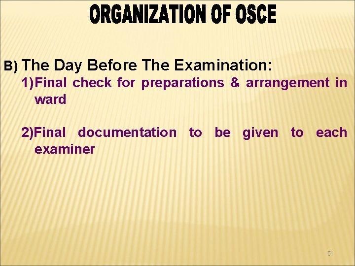 B) The Day Before The Examination: 1) Final check for preparations & arrangement in