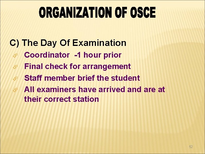 C) The Day Of Examination Coordinator -1 hour prior Final check for arrangement Staff