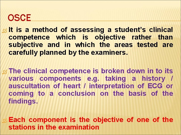 OSCE It is a method of assessing a student's clinical competence which is objective