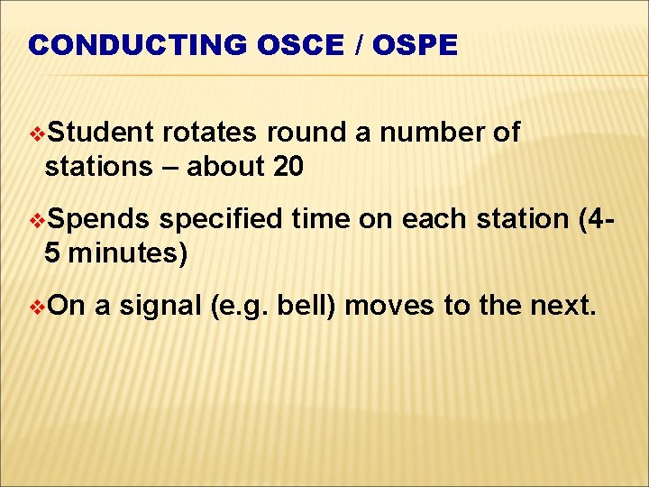 CONDUCTING OSCE / OSPE v. Student rotates round a number of stations – about