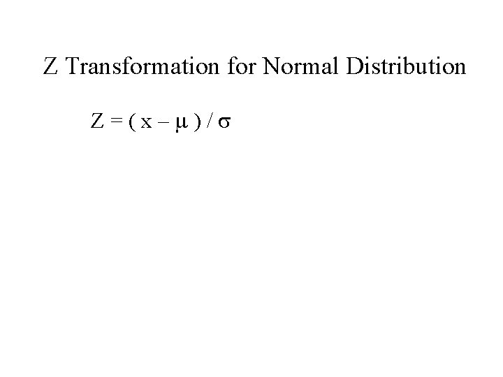 Z Transformation for Normal Distribution Z=(x–m)/s