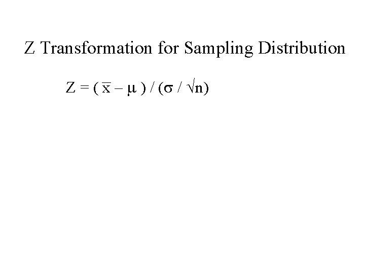 Z Transformation for Sampling Distribution Z = ( x – m ) / (s