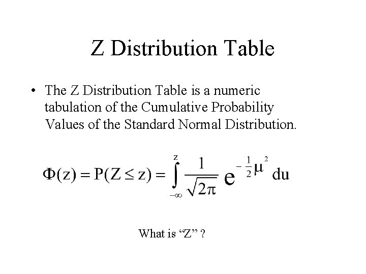 Z Distribution Table • The Z Distribution Table is a numeric tabulation of the