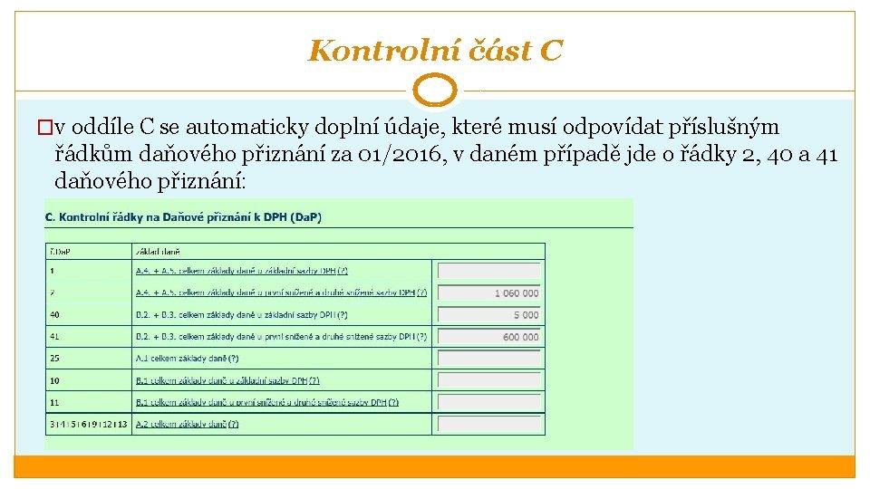 Kontrolní část C �v oddíle C se automaticky doplní údaje, které musí odpovídat příslušným
