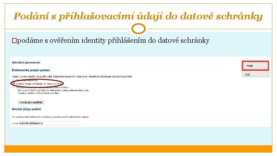 Podání s přihlašovacími údaji do datové schránky �podáme s ověřením identity přihlášením do datové